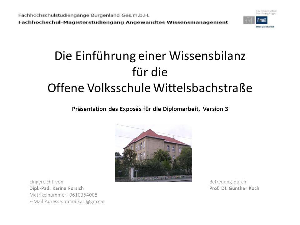 Die Einführung einer Wissensbilanz für die Offene Volksschule Wittelsbachstraße Präsentation des Exposés für die Diplomarbeit, Version 3 Eingereicht v