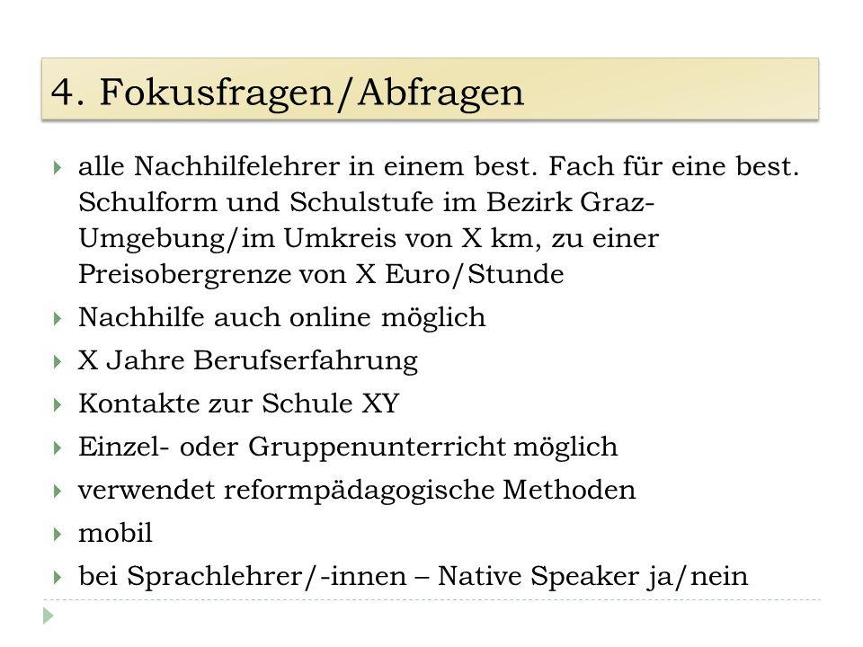 4. Fokusfragen/Abfragen alle Nachhilfelehrer in einem best. Fach für eine best. Schulform und Schulstufe im Bezirk Graz- Umgebung/im Umkreis von X km,