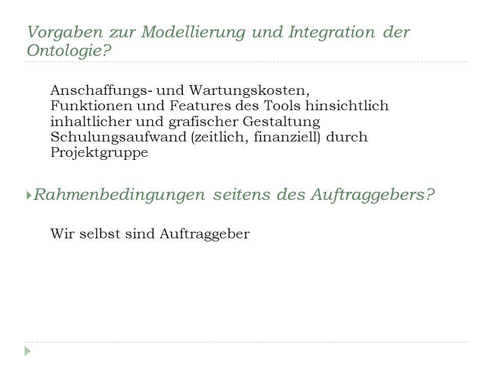 Vorgaben zur Modellierung und Integration der Ontologie? Anschaffungs- und Wartungskosten, Funktionen und Features des Tools hinsichtlich inhaltlicher