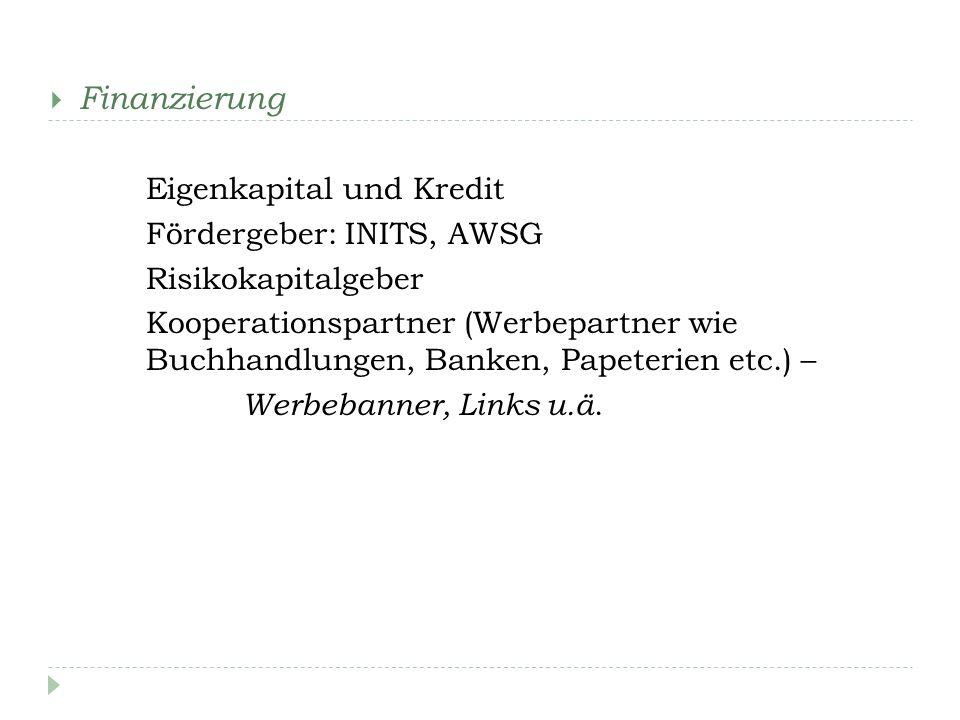 Finanzierung Eigenkapital und Kredit Fördergeber: INITS, AWSG Risikokapitalgeber Kooperationspartner (Werbepartner wie Buchhandlungen, Banken, Papeterien etc.) – Werbebanner, Links u.ä.