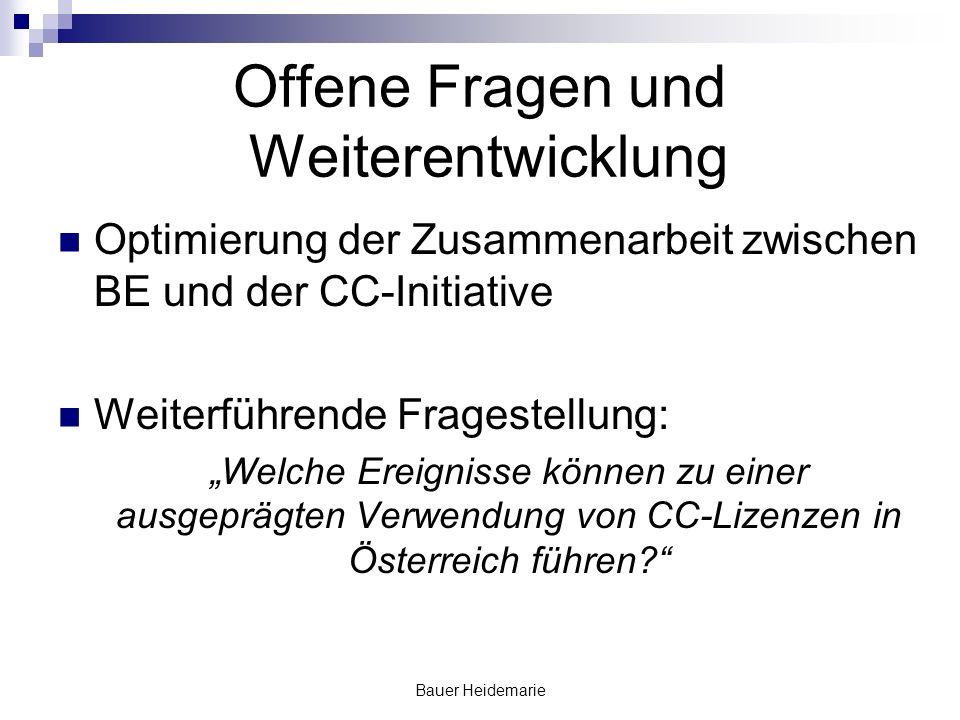 Bauer Heidemarie Offene Fragen und Weiterentwicklung Optimierung der Zusammenarbeit zwischen BE und der CC-Initiative Weiterführende Fragestellung: Welche Ereignisse können zu einer ausgeprägten Verwendung von CC-Lizenzen in Österreich führen?