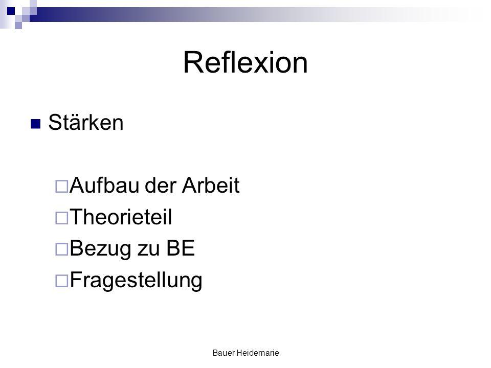 Bauer Heidemarie Reflexion Stärken Aufbau der Arbeit Theorieteil Bezug zu BE Fragestellung