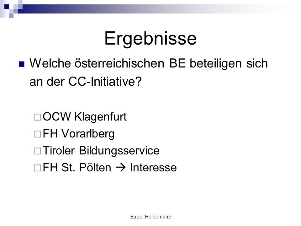 Bauer Heidemarie Ergebnisse Welche österreichischen BE beteiligen sich an der CC-Initiative? OCW Klagenfurt FH Vorarlberg Tiroler Bildungsservice FH S