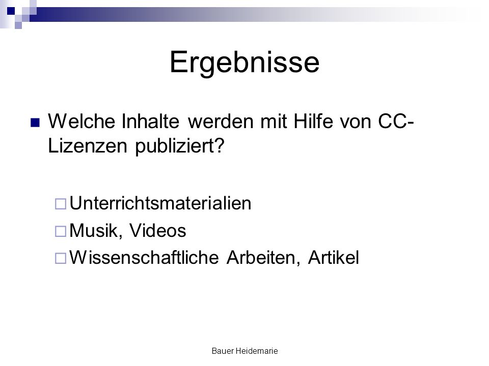Bauer Heidemarie Ergebnisse Welche Inhalte werden mit Hilfe von CC- Lizenzen publiziert? Unterrichtsmaterialien Musik, Videos Wissenschaftliche Arbeit