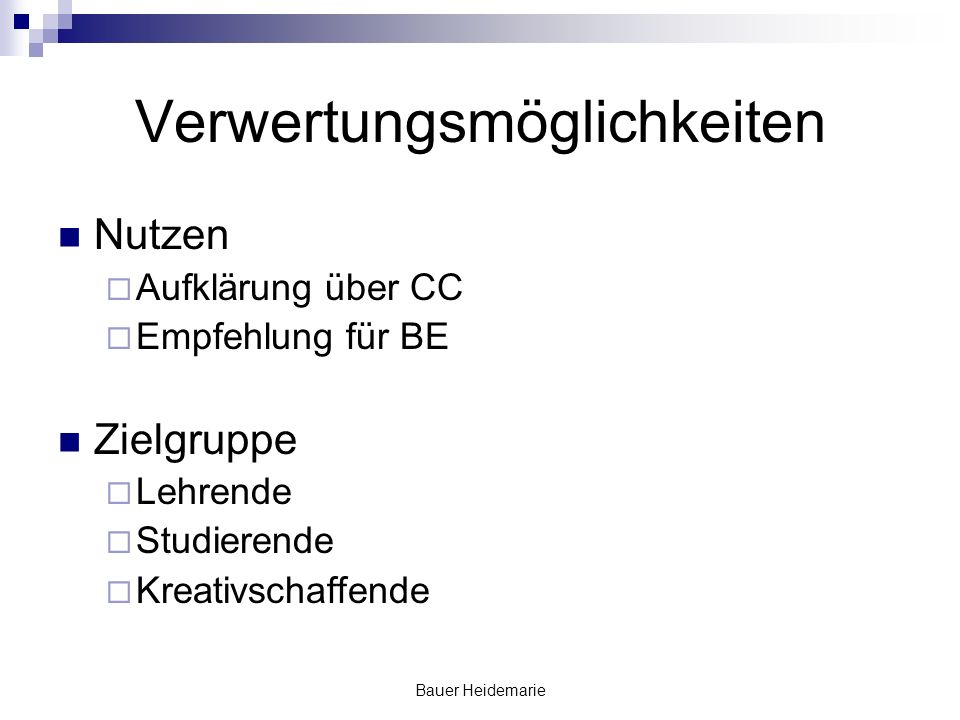 Bauer Heidemarie Verwertungsmöglichkeiten Nutzen Aufklärung über CC Empfehlung für BE Zielgruppe Lehrende Studierende Kreativschaffende