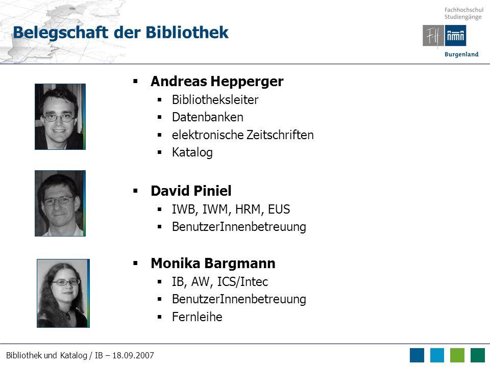 Bibliothek und Katalog / IB – 18.09.2007 Belegschaft der Bibliothek Andreas Hepperger Bibliotheksleiter Datenbanken elektronische Zeitschriften Katalo