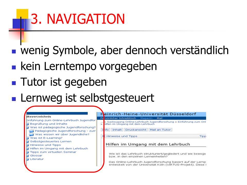 wenig Symbole, aber dennoch verständlich kein Lerntempo vorgegeben Tutor ist gegeben Lernweg ist selbstgesteuert 3. NAVIGATION