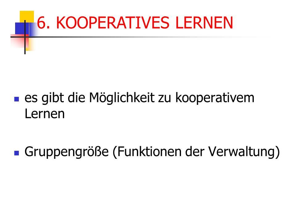 es gibt die Möglichkeit zu kooperativem Lernen Gruppengröße (Funktionen der Verwaltung) 6. KOOPERATIVES LERNEN