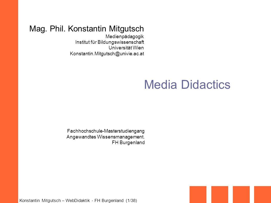 Konstantin Mitgutsch – WebDidaktik - FH Burgenland (1/38) Media Didactics Mag. Phil. Konstantin Mitgutsch Medienpädagogik Institut für Bildungswissens