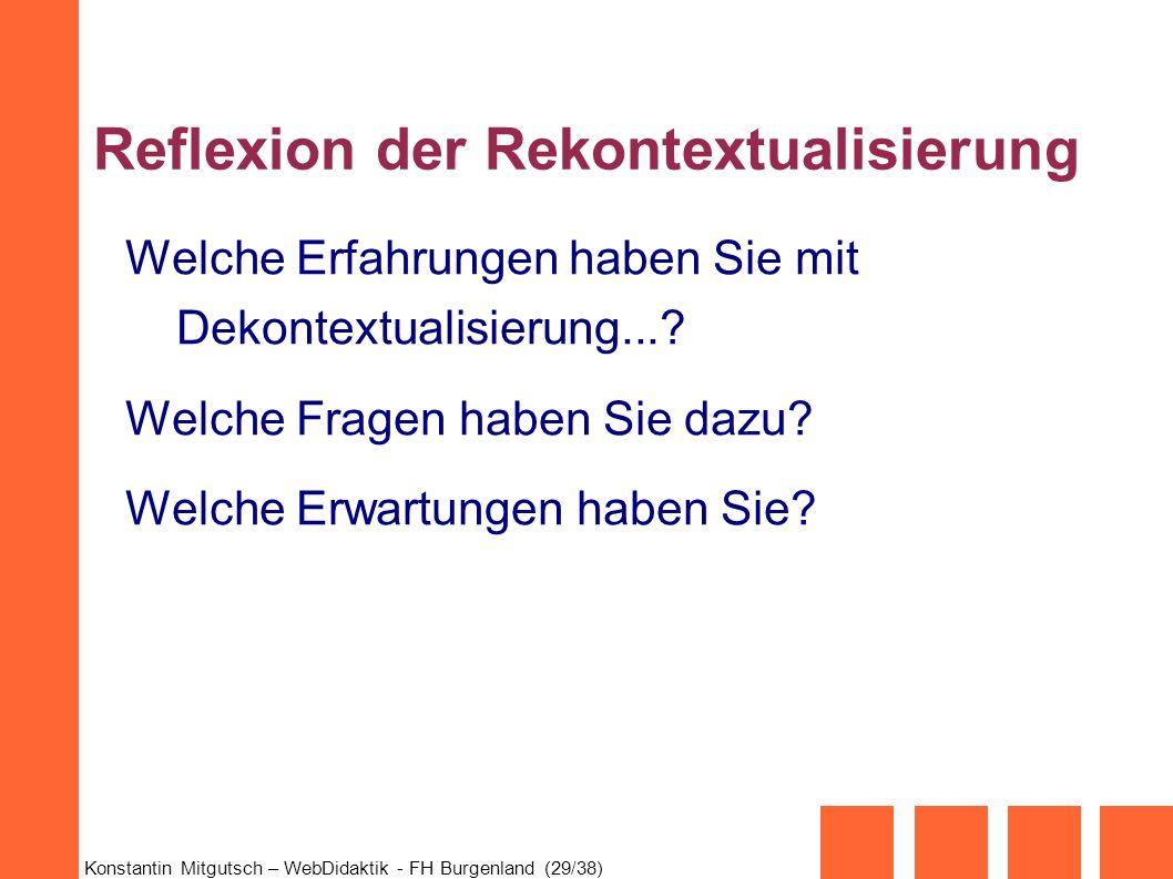 Konstantin Mitgutsch – WebDidaktik - FH Burgenland (29/38) Reflexion der Rekontextualisierung Welche Erfahrungen haben Sie mit Dekontextualisierung...