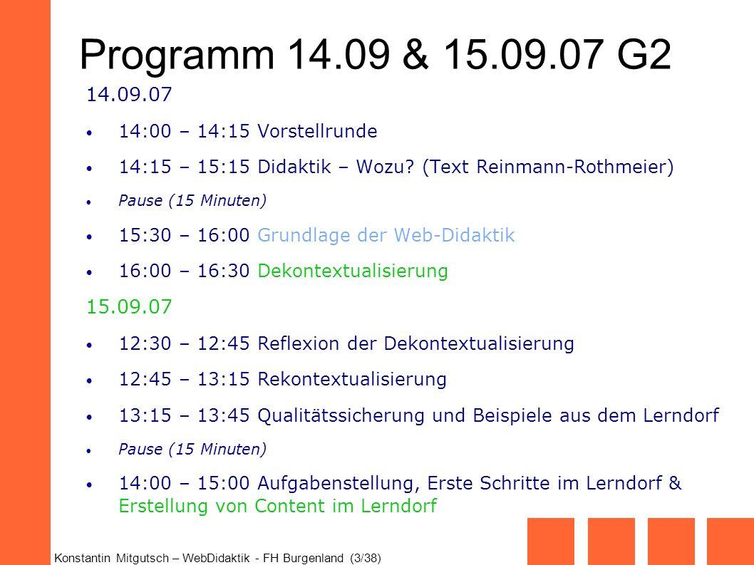 Konstantin Mitgutsch – WebDidaktik - FH Burgenland (3/38) Programm 14.09 & 15.09.07 G2 14.09.07 14:00 – 14:15 Vorstellrunde 14:15 – 15:15 Didaktik – W