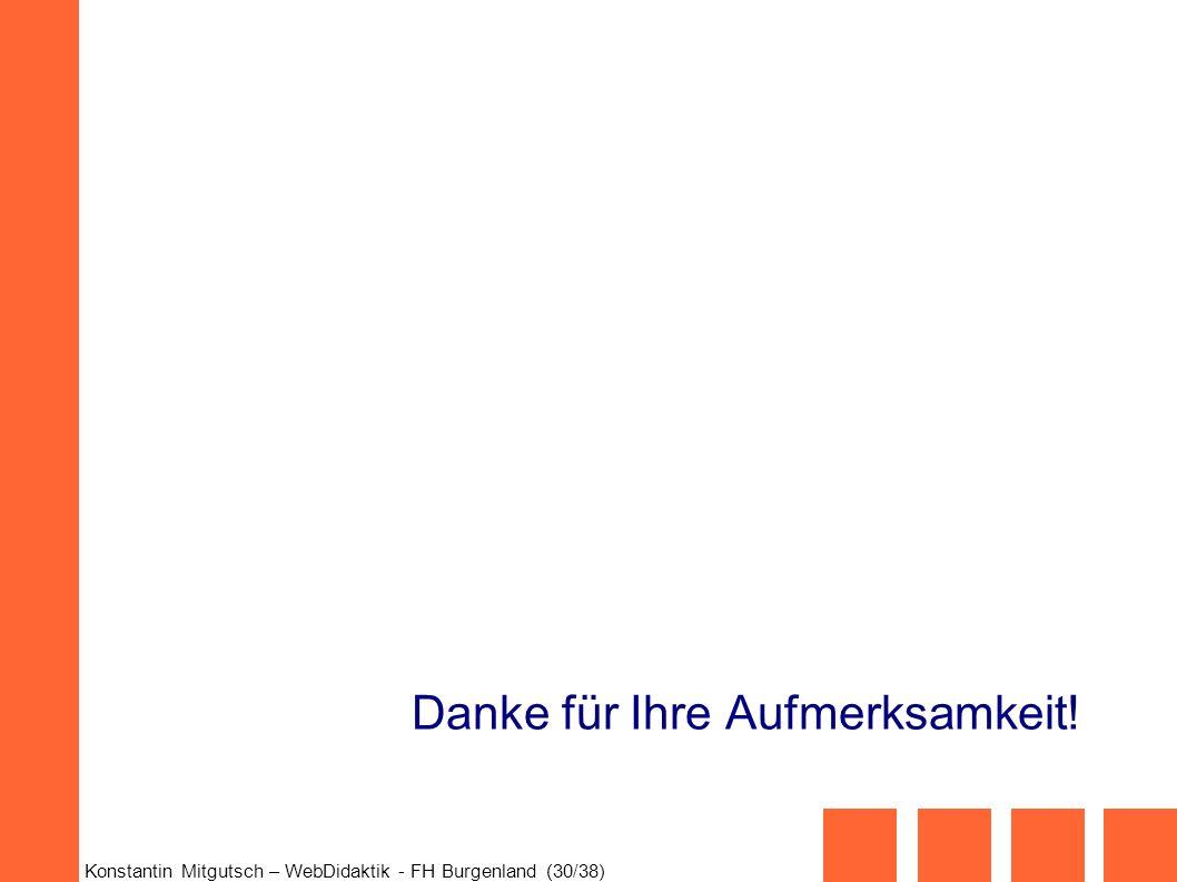 Konstantin Mitgutsch – WebDidaktik - FH Burgenland (30/38) Danke für Ihre Aufmerksamkeit!