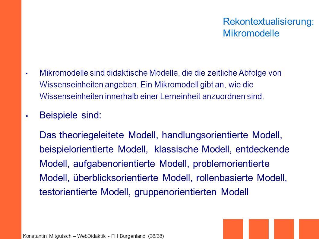 Konstantin Mitgutsch – WebDidaktik - FH Burgenland (36/38) Mikromodelle sind didaktische Modelle, die die zeitliche Abfolge von Wissenseinheiten angeb
