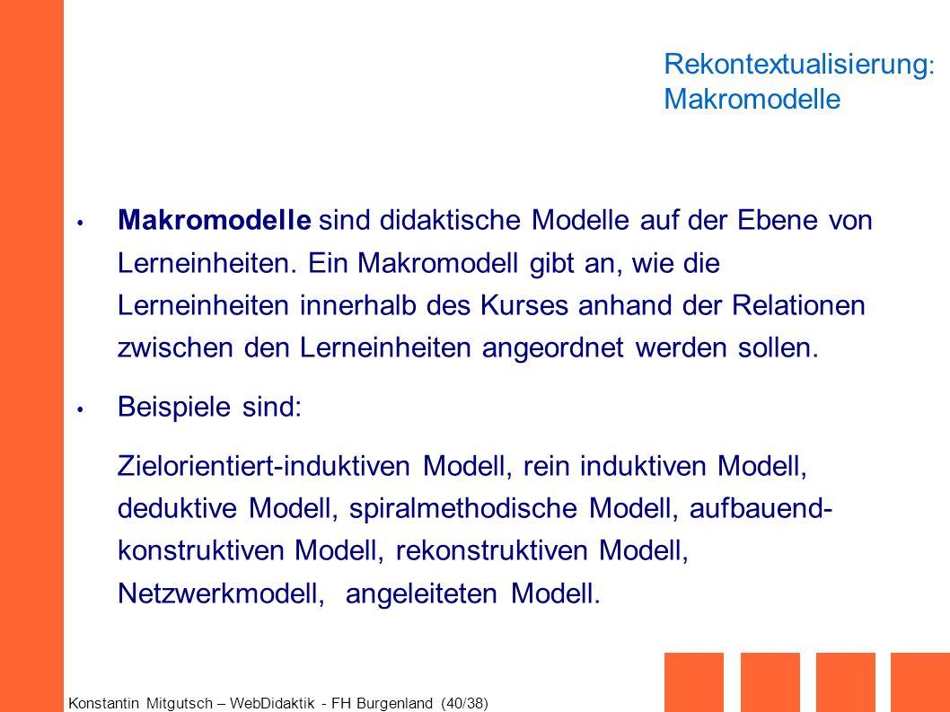 Konstantin Mitgutsch – WebDidaktik - FH Burgenland (40/38) Makromodelle sind didaktische Modelle auf der Ebene von Lerneinheiten. Ein Makromodell gibt