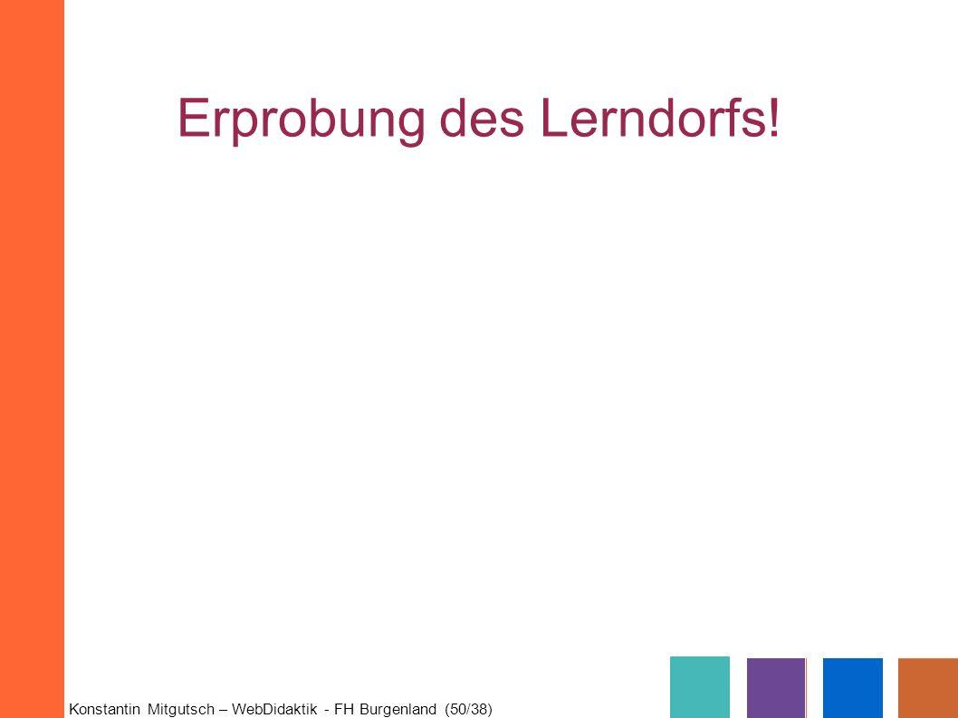 Konstantin Mitgutsch – WebDidaktik - FH Burgenland (50/38) Erprobung des Lerndorfs!