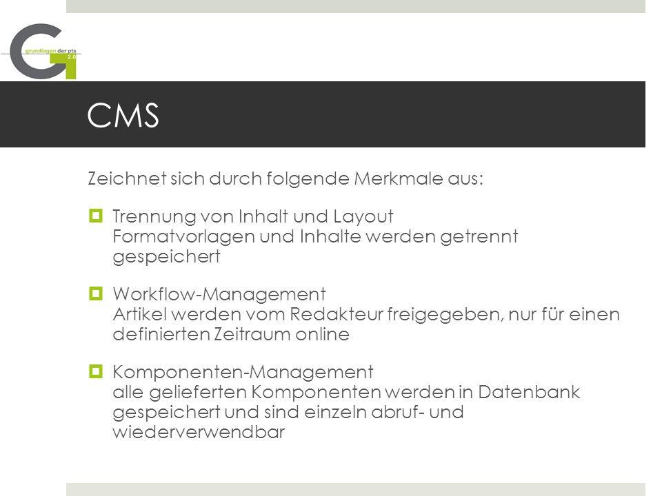 CMS Zeichnet sich durch folgende Merkmale aus: Trennung von Inhalt und Layout Formatvorlagen und Inhalte werden getrennt gespeichert Workflow-Manageme