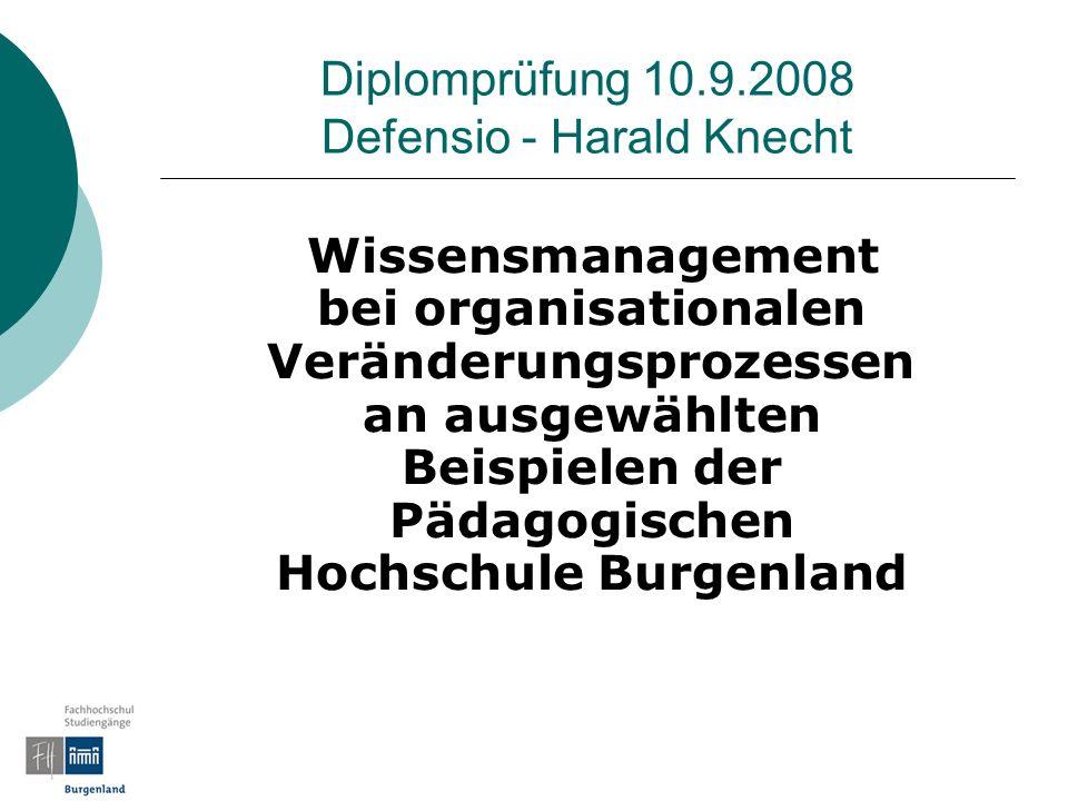 Diplomprüfung 10.9.2008 Defensio - Harald Knecht Wissensmanagement bei organisationalen Veränderungsprozessen an ausgewählten Beispielen der Pädagogis