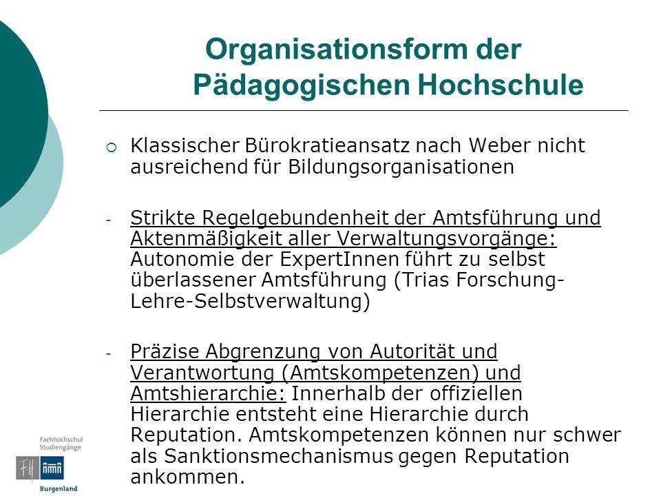 Organisationsform der Pädagogischen Hochschule Klassischer Bürokratieansatz nach Weber nicht ausreichend für Bildungsorganisationen - Strikte Regelgeb