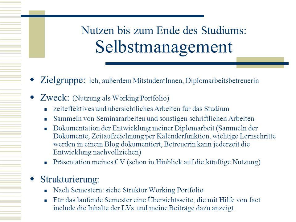 Nutzen bis zum Ende des Studiums: Selbstmanagement Zielgruppe: ich, außerdem MitstudentInnen, Diplomarbeitsbetreuerin Zweck: (Nutzung als Working Port