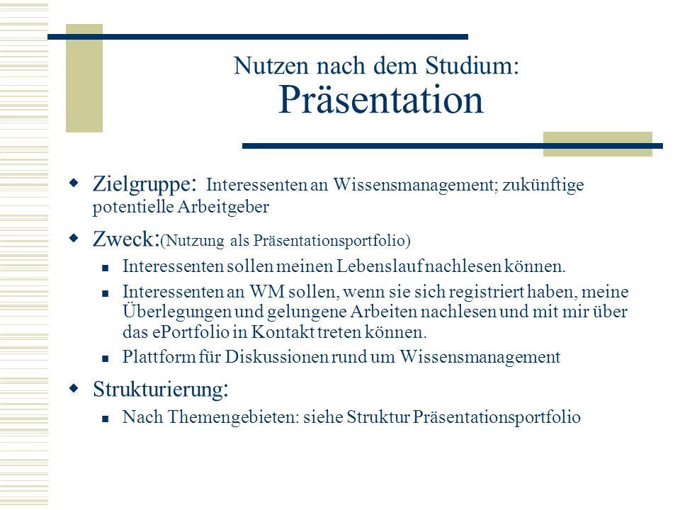 Nutzen nach dem Studium: Präsentation Zielgruppe : Interessenten an Wissensmanagement; zukünftige potentielle Arbeitgeber Zweck : (Nutzung als Präsent