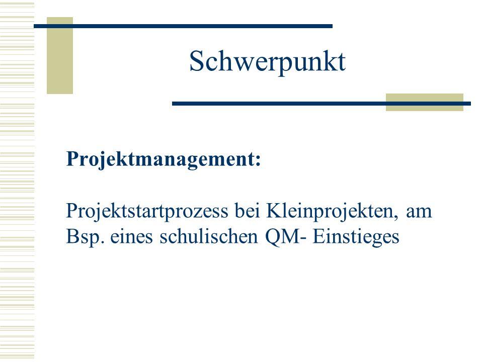 Schwerpunkt Projektmanagement: Projektstartprozess bei Kleinprojekten, am Bsp. eines schulischen QM- Einstieges