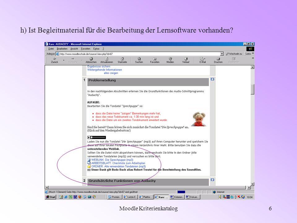 Moodle Kriterienkatalog6 h) Ist Begleitmaterial f ü r die Bearbeitung der Lernsoftware vorhanden