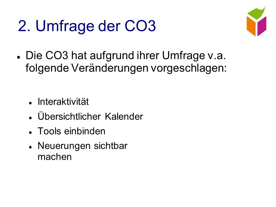 2. Umfrage der CO3 Die CO3 hat aufgrund ihrer Umfrage v.a.