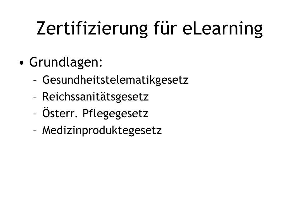 Zertifizierung für eLearning Grundlagen: –Gesundheitstelematikgesetz –Reichssanitätsgesetz –Österr.