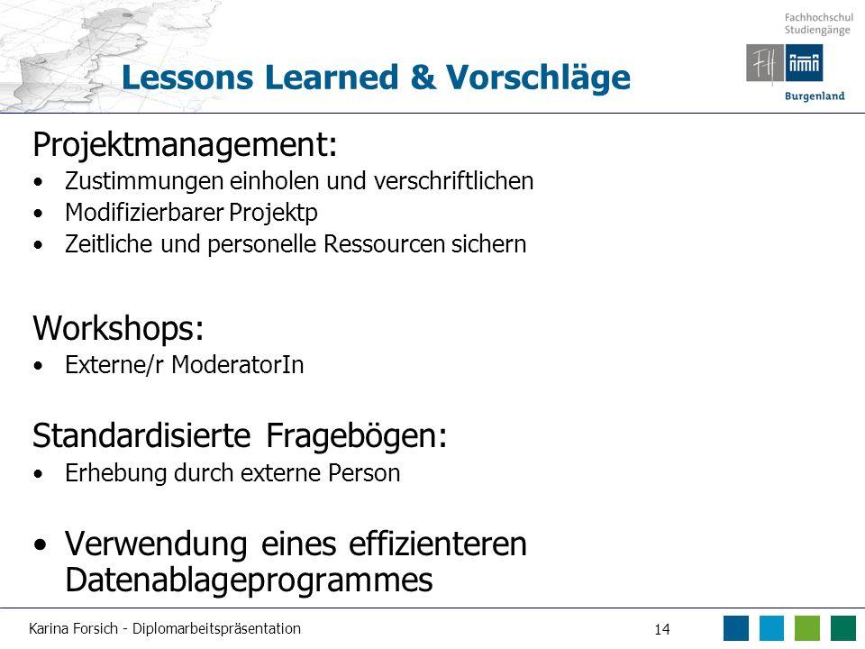 Karina Forsich - Diplomarbeitspräsentation 14 Lessons Learned & Vorschläge Projektmanagement: Zustimmungen einholen und verschriftlichen Modifizierbar