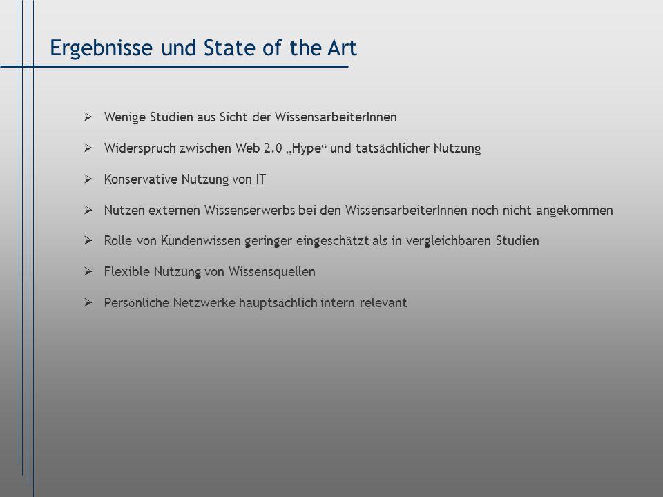 Ergebnisse und State of the Art Wenige Studien aus Sicht der WissensarbeiterInnen Widerspruch zwischen Web 2.0 Hype und tats ä chlicher Nutzung Konser