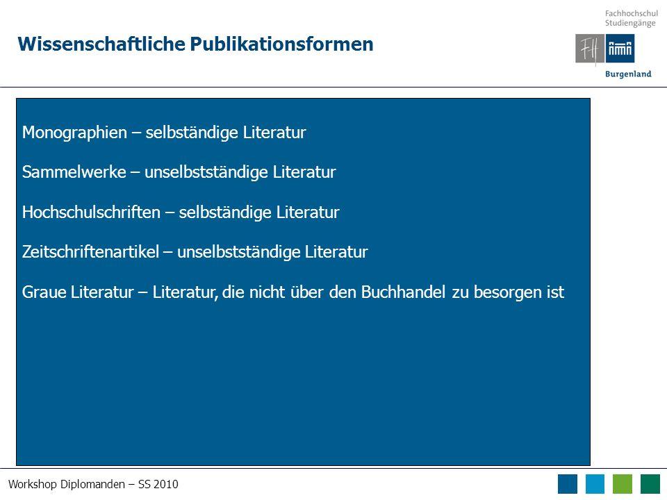 Workshop Diplomanden – SS 2010 Wissenschaftliche Publikationsformen Monographien – selbständige Literatur Sammelwerke – unselbstständige Literatur Hoc
