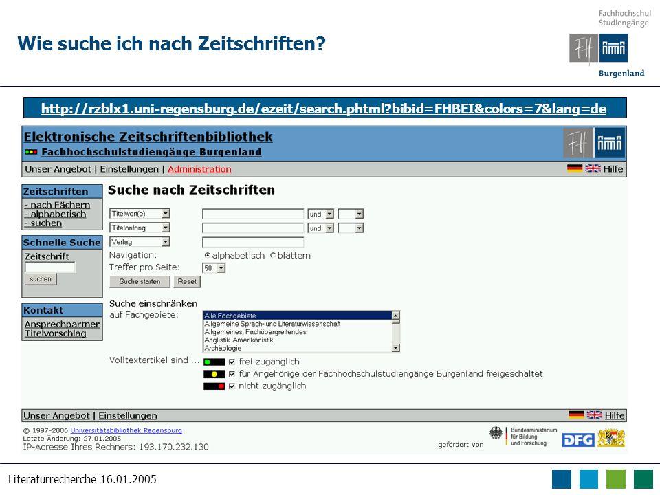 Literaturrecherche 16.01.2005 Wie suche ich nach Zeitschriften? http://rzblx1.uni-regensburg.de/ezeit/search.phtml?bibid=FHBEI&colors=7&lang=de