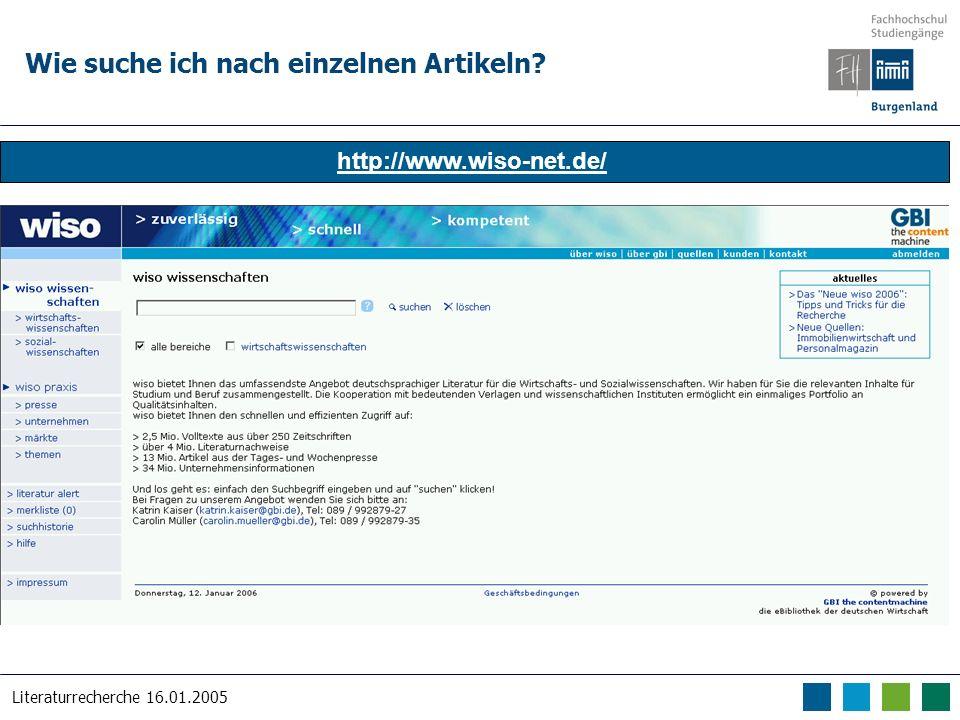 Literaturrecherche 16.01.2005 Wie suche ich nach einzelnen Artikeln? http://www.wiso-net.de/