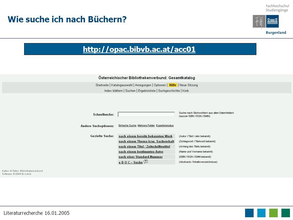 Literaturrecherche 16.01.2005 Wie suche ich nach Büchern? http://opac.bibvb.ac.at/acc01