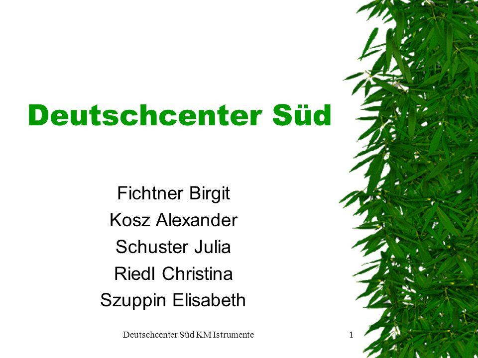 Deutschcenter Süd KM Istrumente1 Deutschcenter Süd Fichtner Birgit Kosz Alexander Schuster Julia Riedl Christina Szuppin Elisabeth