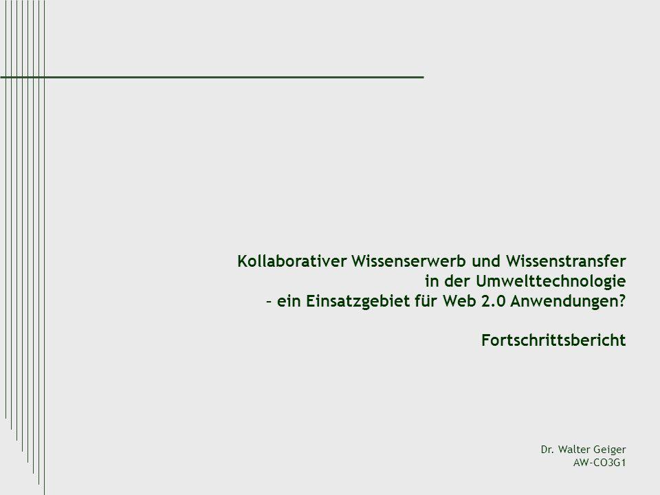 Kollaborativer Wissenserwerb und Wissenstransfer in der Umwelttechnologie – ein Einsatzgebiet für Web 2.0 Anwendungen? Fortschrittsbericht Dr. Walter
