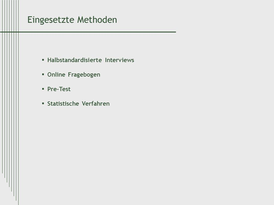 Eingesetzte Methoden Halbstandardisierte Interviews Online Fragebogen Pre-Test Statistische Verfahren