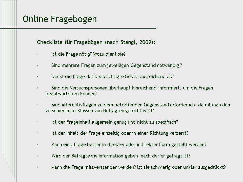 Checkliste für Fragebögen (nach Stangl, 2009): · Ist die Frage nötig? Wozu dient sie? · Sind mehrere Fragen zum jeweiligen Gegenstand notwendig ? · De