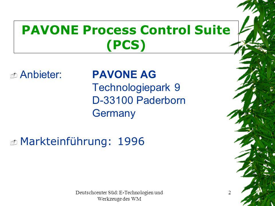 Deutschcenter Süd: E-Technologien und Werkzeuge des WM 2 PAVONE Process Control Suite (PCS) Anbieter: PAVONE AG Technologiepark 9 D-33100 Paderborn Ge