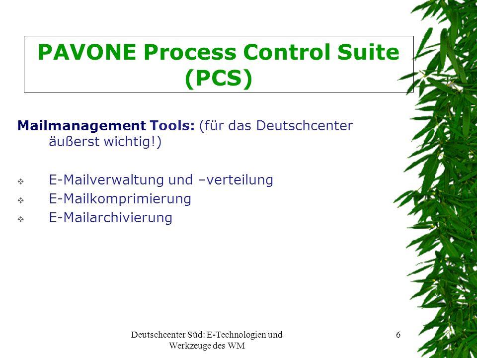 Deutschcenter Süd: E-Technologien und Werkzeuge des WM 6 PAVONE Process Control Suite (PCS) Mailmanagement Tools: (für das Deutschcenter äußerst wicht