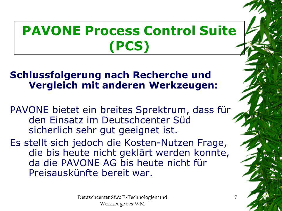 Deutschcenter Süd: E-Technologien und Werkzeuge des WM 7 PAVONE Process Control Suite (PCS) Schlussfolgerung nach Recherche und Vergleich mit anderen Werkzeugen: PAVONE bietet ein breites Sprektrum, dass für den Einsatz im Deutschcenter Süd sicherlich sehr gut geeignet ist.