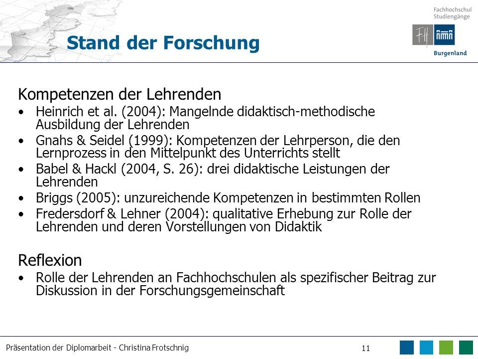 Präsentation der Diplomarbeit - Christina Frotschnig 11 Stand der Forschung Kompetenzen der Lehrenden Heinrich et al. (2004): Mangelnde didaktisch-met