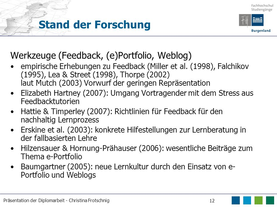 Präsentation der Diplomarbeit - Christina Frotschnig 12 Stand der Forschung Werkzeuge (Feedback, (e)Portfolio, Weblog) empirische Erhebungen zu Feedba