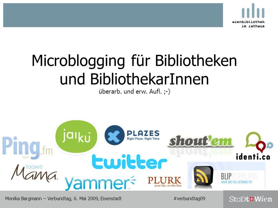 Twitter Search: advanced search I Monika Bargmann – Microblogging für Bibliotheken und BibliothekarInnen #verbundtag09 Boolesche Operatoren –und, oder, nicht Phrasensuche Sprache #hashtag Person –from:username, to:username http://search.twitter.com/operators