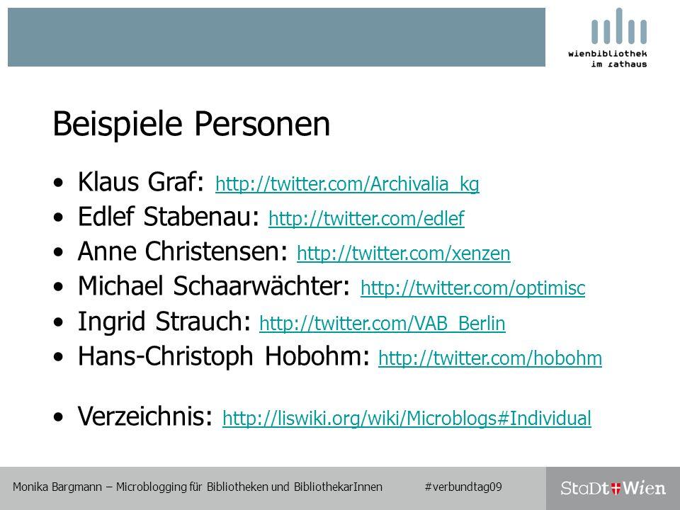 Monika Bargmann – Microblogging für Bibliotheken und BibliothekarInnen #verbundtag09 Beispiele Personen Monika Bargmann – Microblogging für Bibliotheken und BibliothekarInnen #verbundtag09 Klaus Graf: http://twitter.com/Archivalia_kg http://twitter.com/Archivalia_kg Edlef Stabenau: http://twitter.com/edlefhttp://twitter.com/edlef Anne Christensen: http://twitter.com/xenzenhttp://twitter.com/xenzen Michael Schaarwächter: http://twitter.com/optimischttp://twitter.com/optimisc Ingrid Strauch: http://twitter.com/VAB_Berlinhttp://twitter.com/VAB_Berlin Hans-Christoph Hobohm: http://twitter.com/hobohmhttp://twitter.com/hobohm Verzeichnis: http://liswiki.org/wiki/Microblogs#Individualhttp://liswiki.org/wiki/Microblogs#Individual