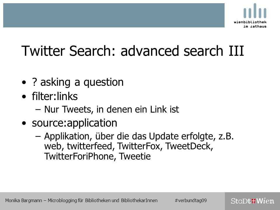 Monika Bargmann – Microblogging für Bibliotheken und BibliothekarInnen #verbundtag09 Twitter Search: advanced search III Monika Bargmann – Microblogging für Bibliotheken und BibliothekarInnen #verbundtag09 .