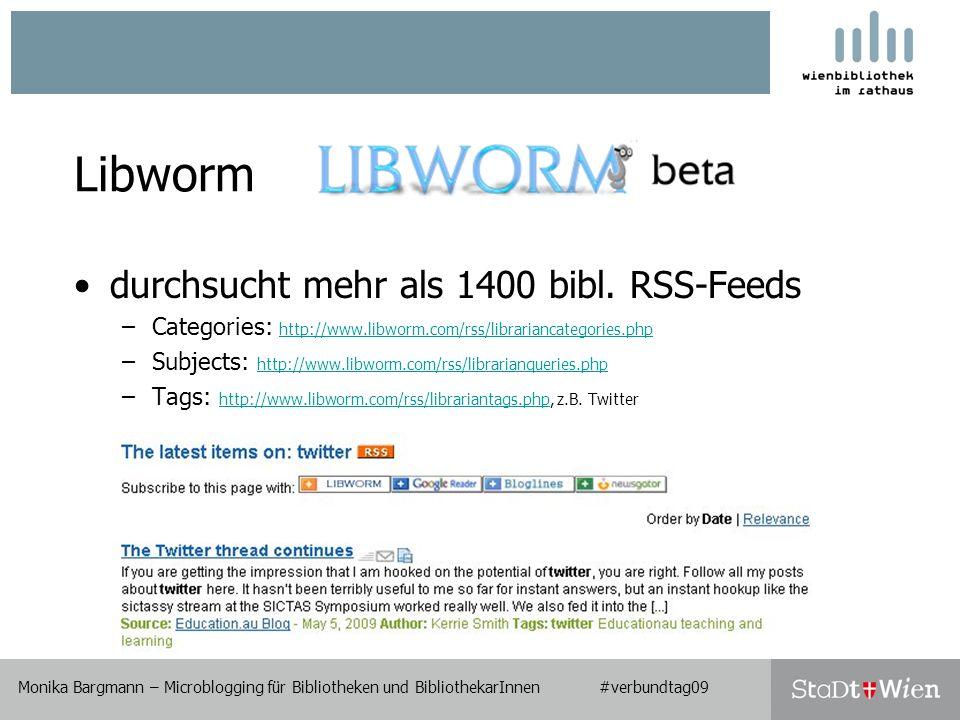 Monika Bargmann – Microblogging für Bibliotheken und BibliothekarInnen #verbundtag09 Libworm durchsucht mehr als 1400 bibl.