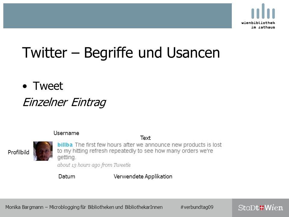 Twitter – Begriffe und Usancen Tweet Einzelner Eintrag Monika Bargmann – Microblogging für Bibliotheken und BibliothekarInnen #verbundtag09 Username Profilbild DatumVerwendete Applikation Text