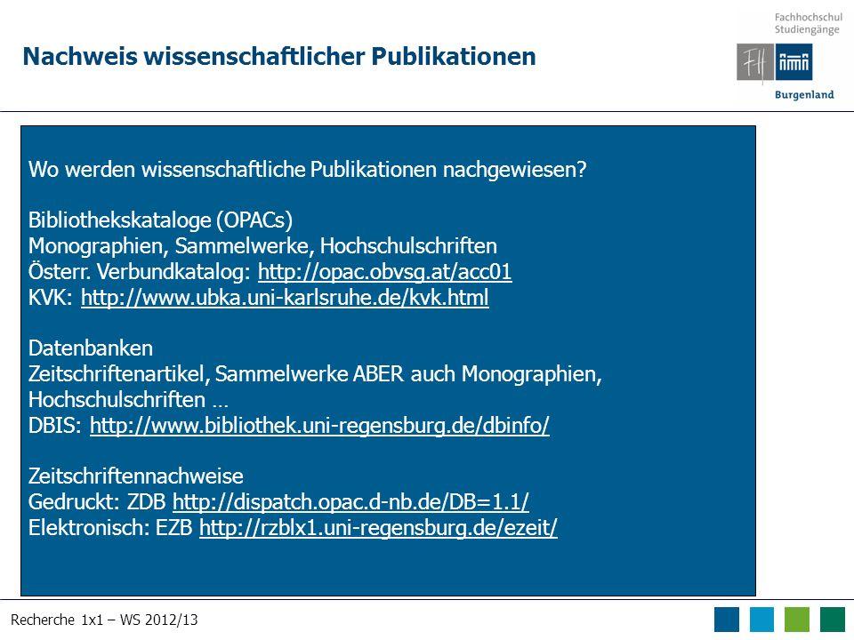 Recherche 1x1 – WS 2012/13 Datenbanktypen Bibliographische Datenbanken Bibliographischer Nachweis von Büchern, Zeitschriftenartikeln, Grauer Literatur etc.