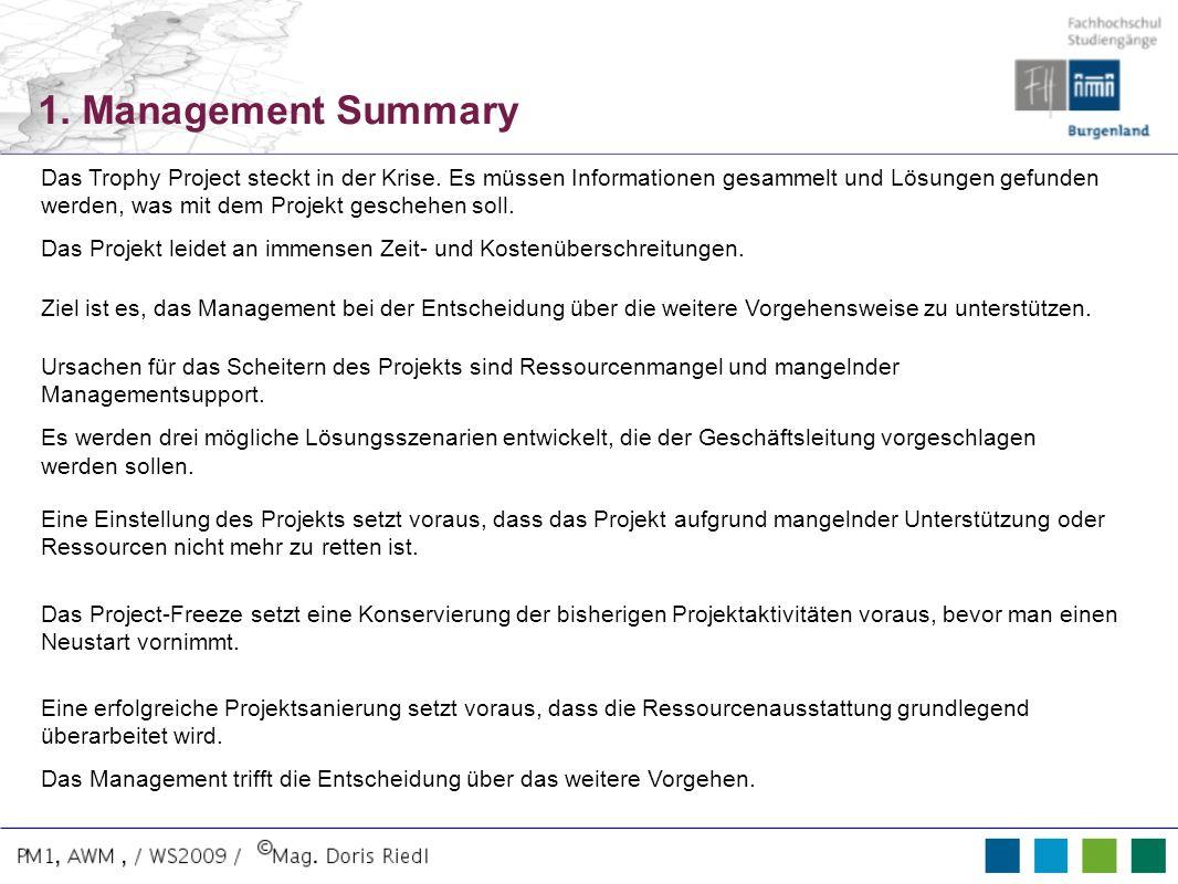 1. Management Summary Das Trophy Project steckt in der Krise. Es müssen Informationen gesammelt und Lösungen gefunden werden, was mit dem Projekt gesc